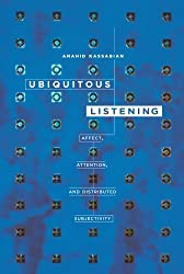 Ubiquitous Listening: Affect, Attention, and Distributed Subjectivity by Anahid Kassabian (2013-03-01)