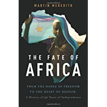 The Fate of Africa: From the Hopes of Freedom to the Heart of Despair