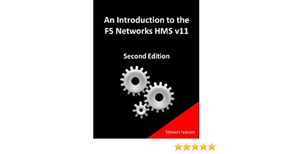 An Introduction to the F5 Networks HMS v11 (All Things F5 Networks, BIG-IP,  TMOS and LTM v11 Book 2)