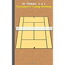 3D Tennis Tacticboard and Training Workbook: Tactics/strategies/drills for trainer/coaches, notebook, training, exercise, exercises, drills, practice, ... tactic, competition, match, bestseller