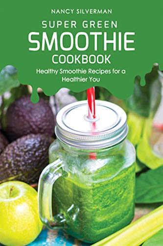 Super Green Smoothie Cookbook: Healthy Smoothie Recipes for a Healthier You (English Edition)