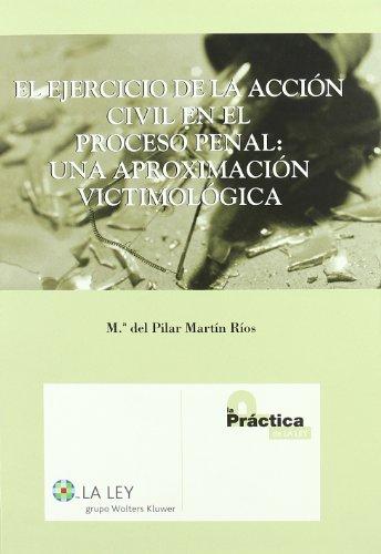 El ejercicio de la acción civil en el proceso penal: una aproximación victimológica (La Ley, temas) por María del Pilar Martín Ríos