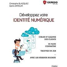 Développez votre identité numérique: Gagner des clients, se faire connaître, trouver un job avec les réseaux sociaux