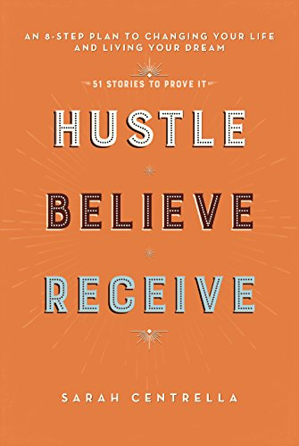 Hustle Believe Receive: An 8-Step Plan to Changing Your Life and Living Your Dream (English Edition)