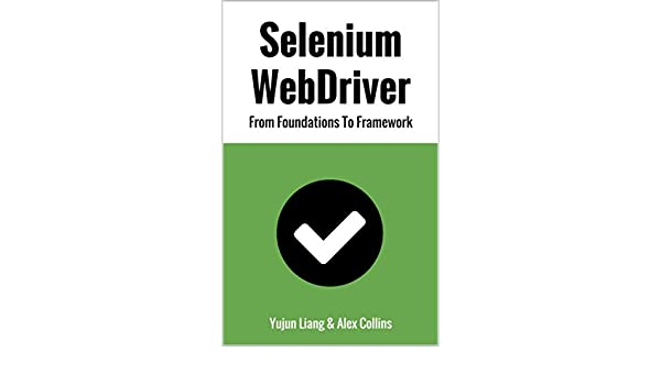 Selenium WebDriver: From Foundations To Framework eBook: Yujun Liang