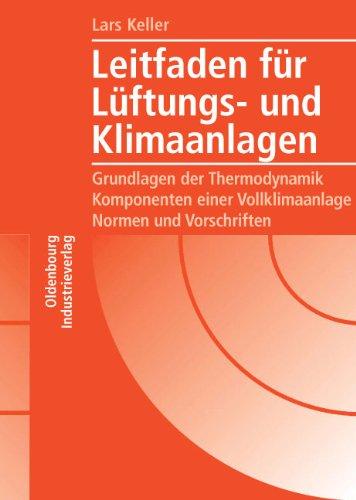 Leitfaden für Lüftungs- und Klimaanlagen: Grundlagen der Thermodynamik - Komponenten einer Vollklimaanlage - Normen und Vorschriften
