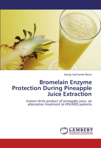 Bromelain Enzyme Protection During Pineapple Juice Extraction: Instant drink product of pineapple juice, an alternative treatment to HIV/AIDS patients