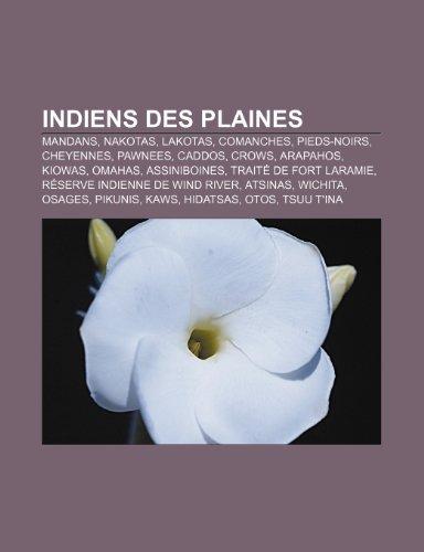 Indiens Des Plaines: Mandans, Nakotas, Lakotas, Comanches, Pieds-Noirs, Cheyennes, Pawnees, Caddos, Crows, Arapahos, Kiowas, Omahas