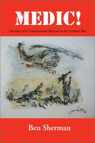 medic-the-story-of-a-conscientious-objector-in-the-vietnam-war-by-ben-sherman-2002-11-25