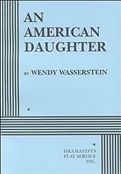 An American Daughter by Wendy Wasserstein (1999-06-26)