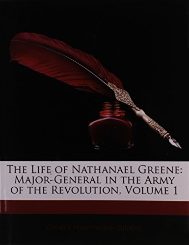 The Life of Nathanael Greene: Major-General in the Army of the Revolution, Volume 1