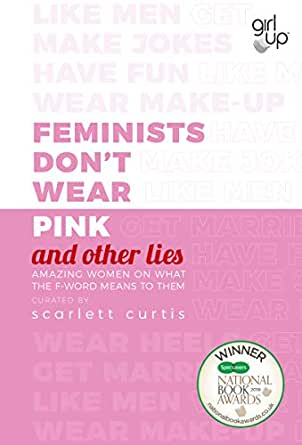a78a776ffdd8 Feminists Don't Wear Pink (and other lies): Amazing women on what the  F-word means to them