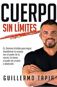 PDF Gratis Cuerpo sin límites: EL Sistema infalible para lograr transformar tu cuerpo con el poder de tu mente, tú tienes el poder de crearte o destruirte