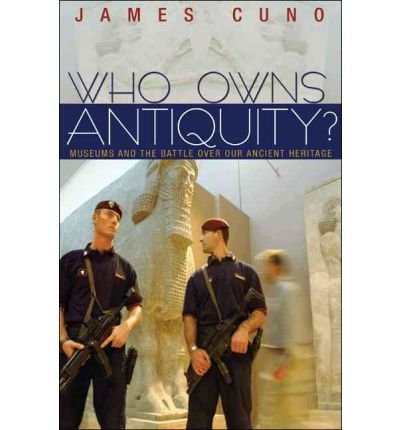 [(Who Owns Antiquity?: Museums and the Battle Over Our Ancient Heritage)] [Author: James Cuno] published on (November, 2010)