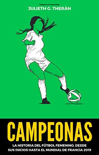 Campeonas: La historia del fútbol femenino. Desde sus inicios hasta el Mundial de Francia 2019.