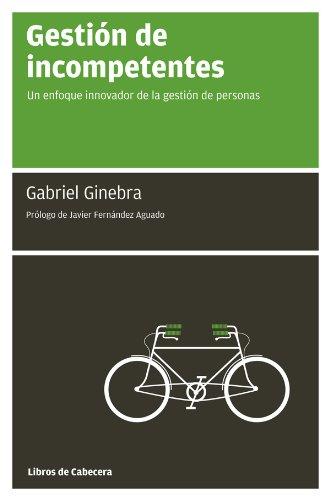Gestión de incompetentes: Un enfoque innovador de la gestión de personas (Manuales de gestión)