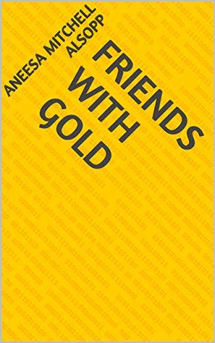 Friends With Gold (Finnish Edition) por Aneesa Mitchell Alsopp