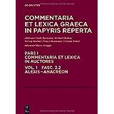 Commentaria et lexica Graeca in papyris reperta (CLGP). Commentaria et lexica in auctores. Aeschines - Bacchylides: Alexis - Anacreon