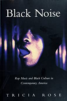 Black Noise: Rap Music and Black Culture in Contemporary America (English Edition) par [Rose, Tricia]