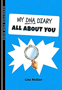 My DNA Diary: All about YOU (Genetics for Kids) (English Edition) di [Mullan, Lisa]