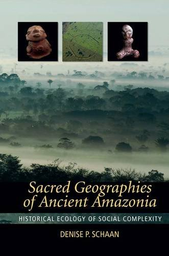 Sacred Geographies of Ancient Amazonia: Historical Ecology of Social Complexity (New Frontiers in Historical Ecology)