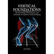 Vertical Foundations: The Physiology, Biomechanics and Technique of Explosive Vertical Jumping