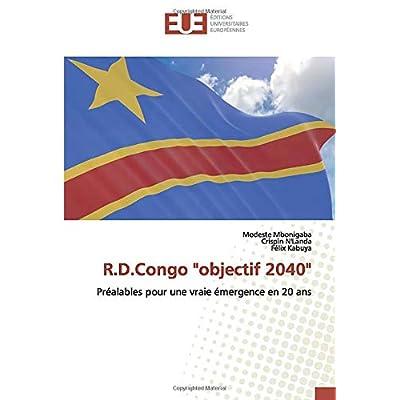 R.D.Congo 'objectif 2040': Préalables pour une vraie émergence en 20 ans