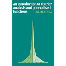 An Introduction to Fourier Analysis and Generalised Functions