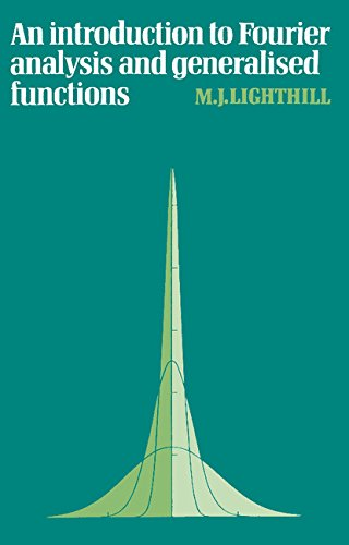 An Introduction to Fourier Analysis and Generalised Functions (Cambridge Monographs on Mechanics) por M. J. Lighthill