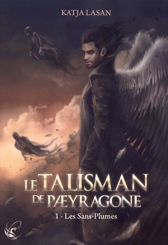 Le talisman de Paeyragone - Tome 1 : Les Sans-Plumes par Katja Lasan