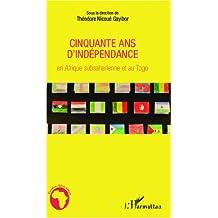 Cinquante ans d'indépendance en Afrique subsaharienne et au Togo