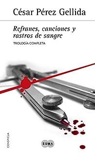 Trilogía «Refranes, canciones y rastros de sangre» par  César Pérez Gellida