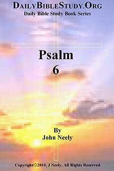 Psalm 6 (Daily Bible Study – Psalms) (English Edition) par [Neely, John]