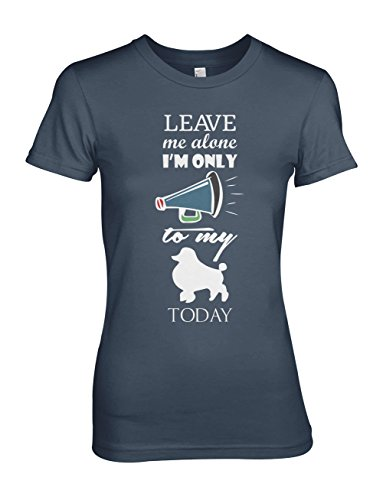 Leave Me Alone I'm Only Talking To My Dogs Today Damen T-Shirt Blau