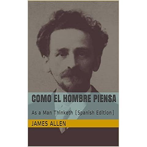 Como el Hombre Piensa: As a Man Thinketh (Spanish Edition)