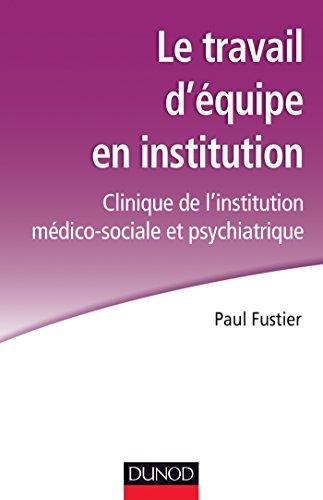 Le travail d'équipe en institution : Clinique de l'institution médico-sociale et psychiatrique (Métiers et pratiques)
