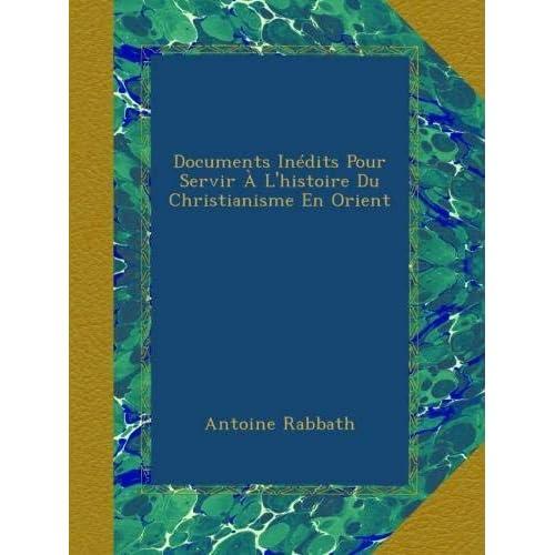 Documents Inédits Pour Servir À L'histoire Du Christianisme En Orient
