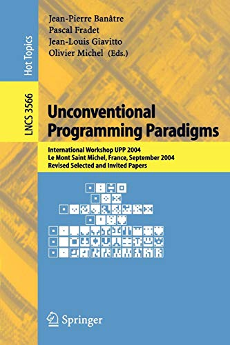 Unconventional Programming Paradigms: International Workshop UPP 2004, Le Mont Saint Michel, France, September 15-17, 2004, Revised Selected and ... Notes in Computer Science, Band 3566)