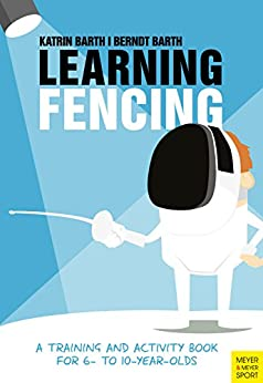 Berndt Barth - Learning Fencing: A Training and Activity Book for 6- to 10- Year-Olds