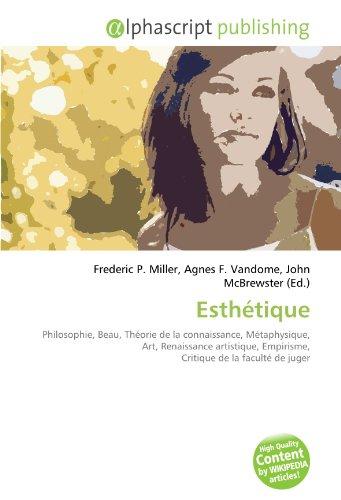 Esthétique: Philosophie, Beau, Théorie de la connaissance, Métaphysique, Art, Renaissance artistique, Empirisme, Critique de la faculté de juger