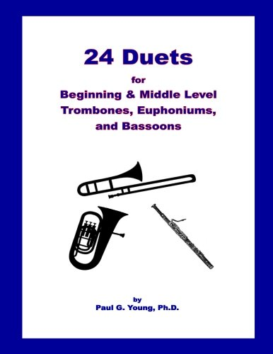 24 Duets for Middle Level Trombones, Euphoniums, and Bassoons por Paul G. Young PhD