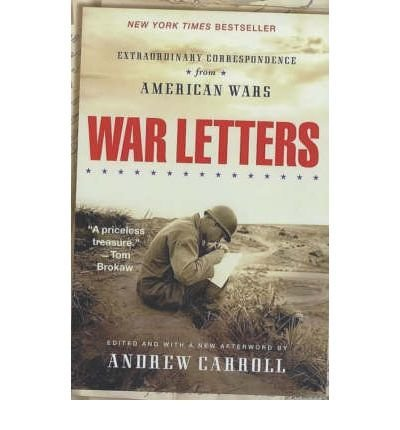 [{ War Letters: Extraordinary Correspondence from American Wars By Carroll, Andrew ( Author ) May - 01- 2002 ( Paperback ) } ]