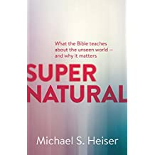 Supernatural: What the Bible Teaches about the Unseen World And Why It Matters (English Edition)