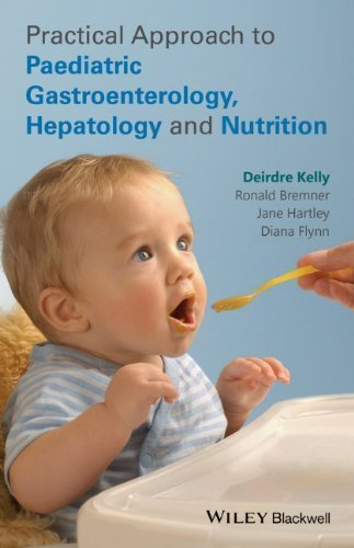 Practical Approach to Pediatric Gastroenterology, Hepatology and Nutrition 1st Edition by Kelly, Deirdre, Bremner, Ronald, Hartley, Jane, Flynn, Diana (2014) Paperback