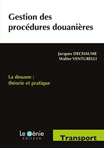 Gestion des procdures douanires: La douane : thorie et pratique.