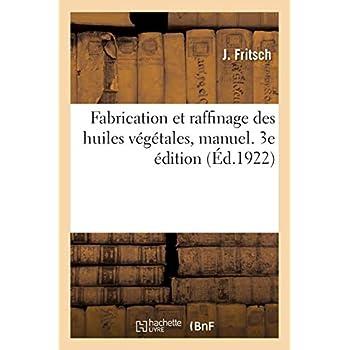 Fabrication et raffinage des huiles végétales, manuel. 3e édition: à l'usage des fabricants, raffineurs, courtiers et négociants en huiles