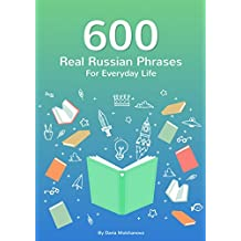 600 Real Russian Phrases For Everyday Life: Russian Phrase Book (English Edition)