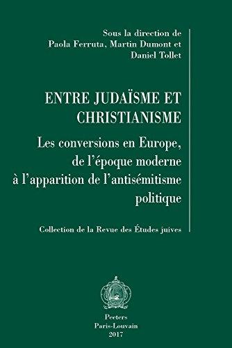 Entre Judaisme Et Christianisme: Les Conversions En Europe, De L'epoque Moderne a L'apparition De L'antisemitisme Politique