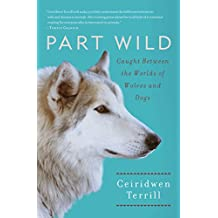 Part Wild: One Woman's Journey with a Creature Caught Between the Worlds of Wolves and Dogs (English Edition)
