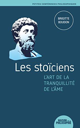 Les stociens, lart de la tranquillit de lme (Petites confrences philosophiques t. 2)